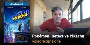 Pokémon: Detective Pikachu, la videorecensione e il podcast