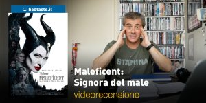 Maleficent: Signora del Male, la videorecensione e il podcast