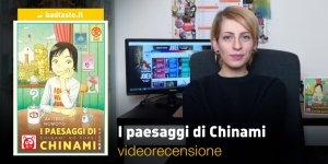 I paesaggi di Chinami, la videorecensione
