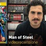 DC Comics: Man of Steel, la videorecensione e il podcast