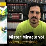 RW-Lion, DC Comics: Mister Miracle vol. 1, la videorecensione e il podcast