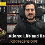 SaldaPress, Dark Horse – Aliens: Life and Death, la videorecensione e il podcast