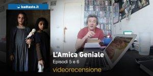 """L'amica geniale 1×05 """"Le scarpe, 1×06 """"L'isola"""": la videorecensione e il podcast"""