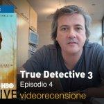True Detective 3×04, la videorecensione e il podcast