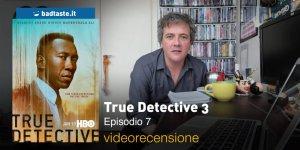 True Detective 3×07, la videorecensione e il podcast