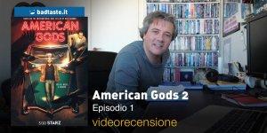 American Gods 2 – Episodio 1, la videorecensione e il podcast
