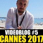 Cannes 70: Il nostro videoblog della quinta giornata!