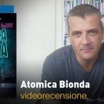 Atomica Bionda, la videorecensione e il podcast