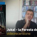 Jukai – la Foresta dei Suicidi, la videorecensione e il podcast