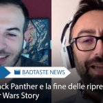 Il trailer di Black Panther, finite le riprese di Solo: a Star Wars Story – BadTaste News #53
