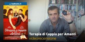 Terapia di Coppia per Amanti, la videorecensione e il podcast