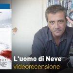 L'Uomo di Neve, la videorecensione e il podcast