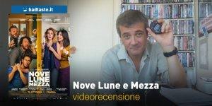 Nove Lune e Mezza, la videorecensione e il podcast
