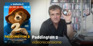 Paddington 2, la videorecensione e il podcast