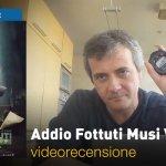 Addio Fottuti Musi Verdi, la videorecensione e il podcast