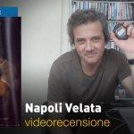 Napoli Velata, la videorecensione e il podcast