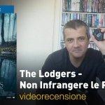 The Lodgers – Non Infrangere le Regole, la videorecensione e il podcast