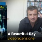 A Beautiful Day, la videorecensione e il podcast