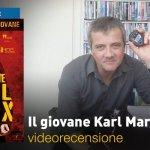 Il Giovane Karl Marx, la videorecensione e il podcast