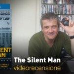 The Silent Man, la videorecensione e il podcast