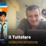 Il Tuttofare, la videorecensione e il podcast