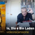 Io, Dio e Bin Laden: la videorecensione e il podcast