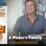 A Modern Family, la videorecensione e il podcast