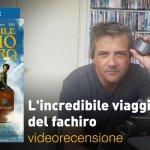 L'Incredibile Viaggio del Fachiro, la videorecensione e il podcast