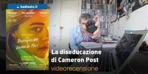 La Diseducazione di Cameron Post, la videorecensione e il podcast