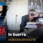 In Guerra, la videorecensione e il podcast