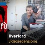 Overlord, la videorecensione e il podcast