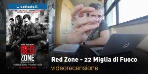 Red Zone – 22 Miglia, la videorecensione e il podcast