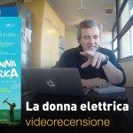 La Donna Elettrica, la videorecensione e il podcast
