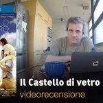 Il Castello di Vetro, la videorecensione e il podcast