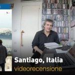 Santiago, Italia, la videorecensione e il podcast