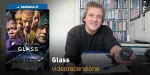 Glass, la videorecensione e il podcast