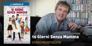 10 Giorni Senza Mamma, la videorecensione e il podcast