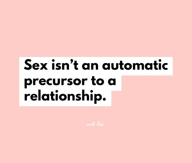 Sex Isnt An Automatic Precursor To A Relationship