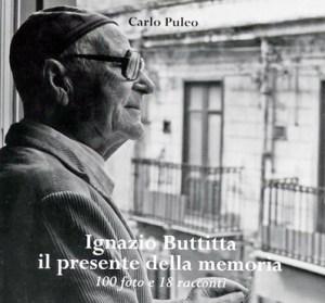 Ignazio Buttitta, il presente della memoria. -  Si presenta un volume di Carlo Puleo con 100 foto e 18 racconti