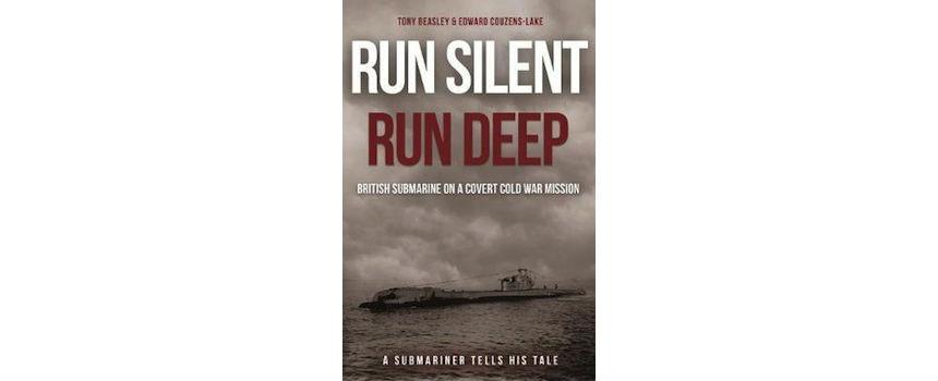 BOOK REVIEW | Run Silent, Run Deep: British Submarine on a Covert Cold War Mission – A Submariner Tells His Tale