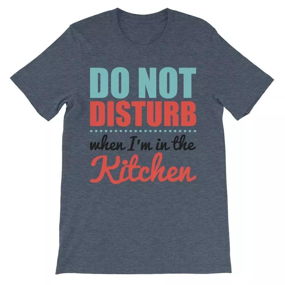 Do Not Disturb When I'm in the Kitchen