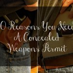 10 Reasons You Need A Concealed Weapons Permit