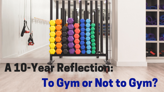A 10-Year Reflection: To Gym or Not to Gym?