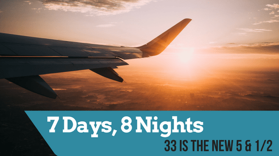 7 Nights, 8 Days: 33 is the New 5 & 1/2