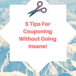 Five Tips For Couponing Without Going Insane