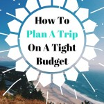 How To Plan For A Trip On A Tight Budget
