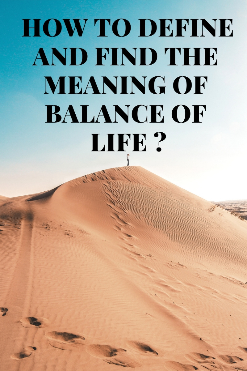HOW TO DEFINE AND FIND THE MEANING OF BALANCE OF LIFE?