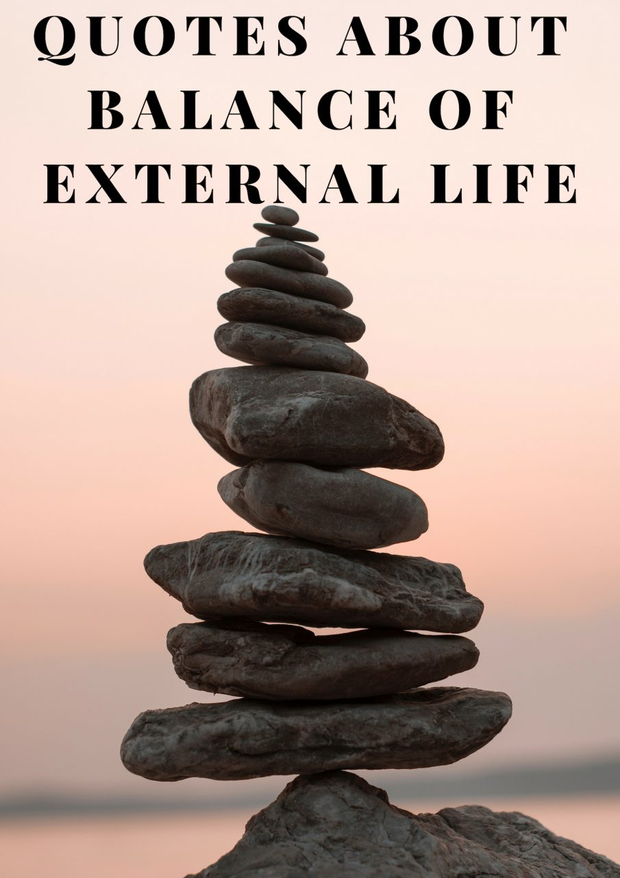 QUOTES ABOUT BALANCE OF EXTERNAL LIFE