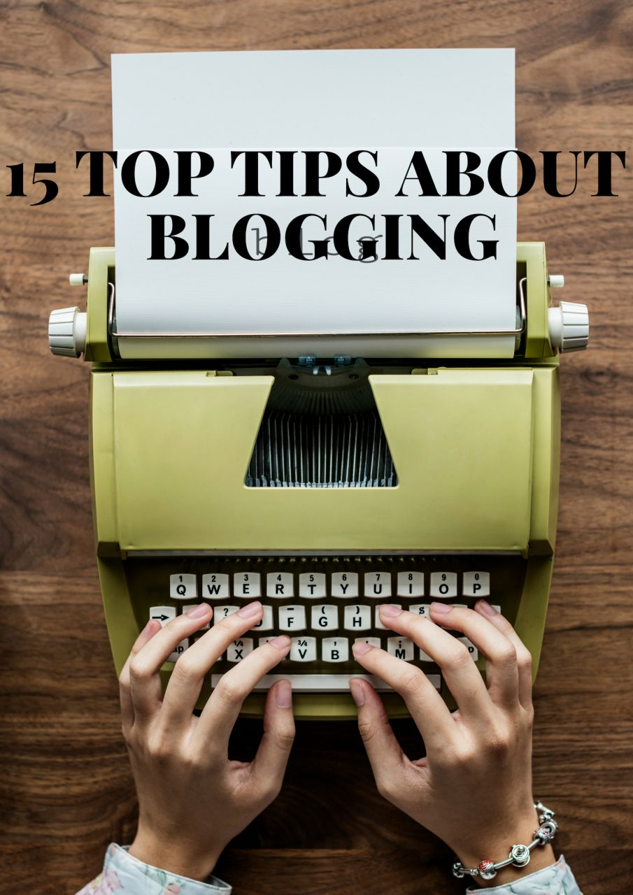 15 TOP TIPS ABOUT BLOGGING