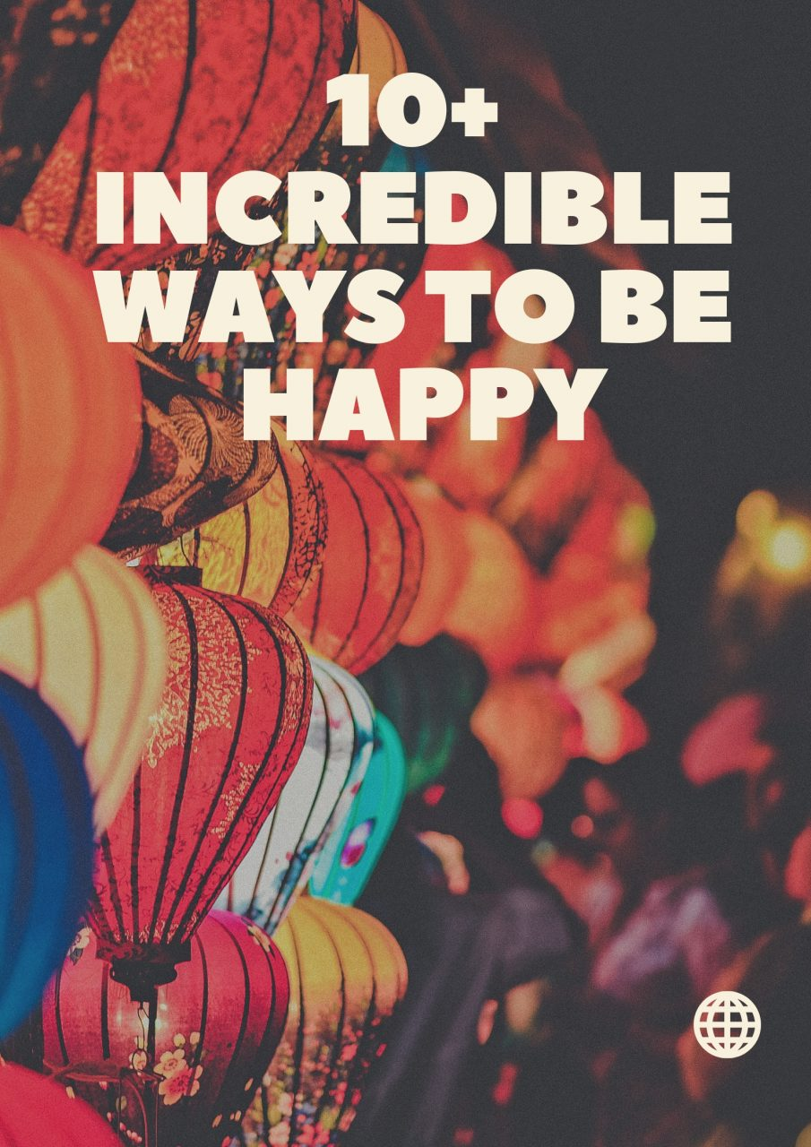 10 plus Incredible Ways To Be Happy